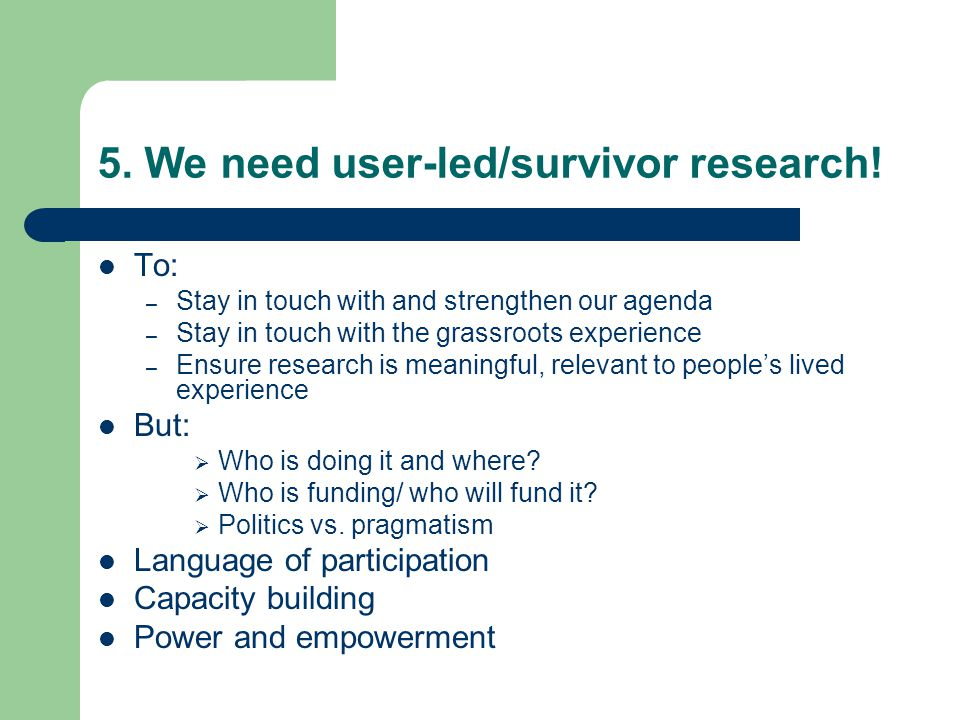 5. We need user-led/survivor research!