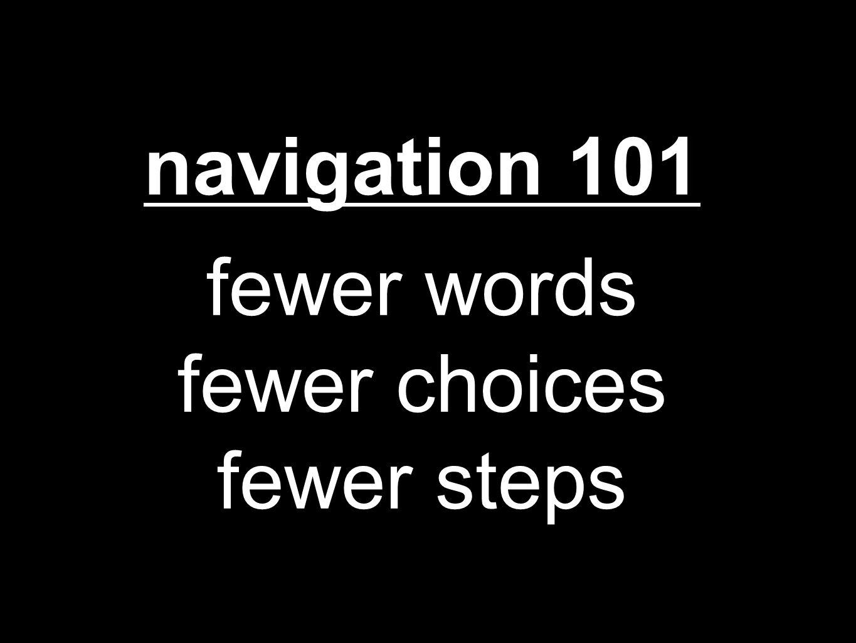 navigation 101 fewer words fewer choices fewer steps
