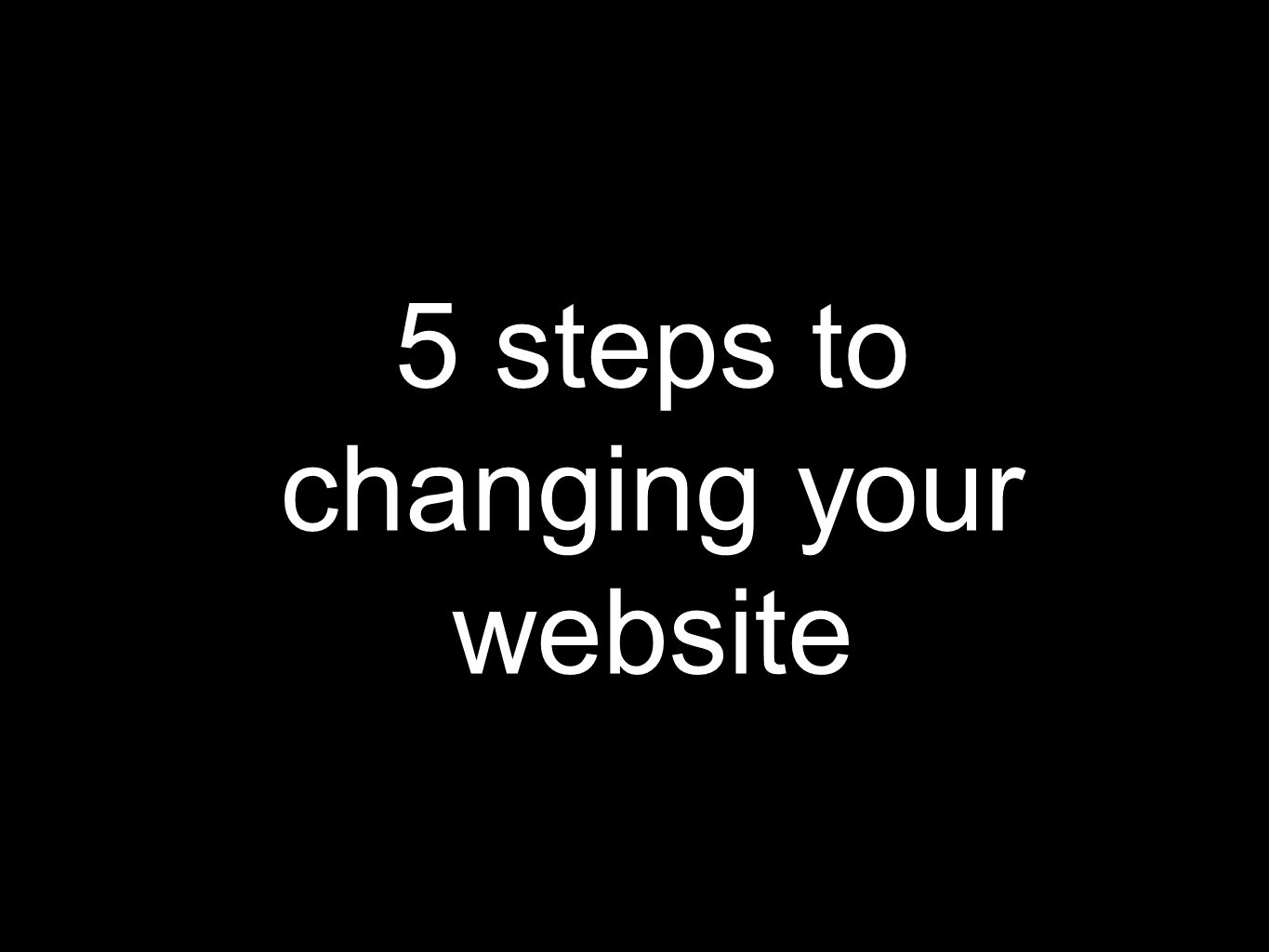5 steps to changing your website