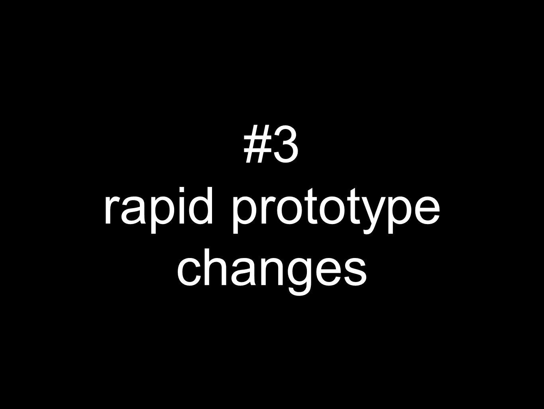 rapid prototype changes