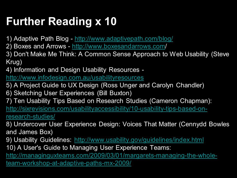 Further Reading x 10 1) Adaptive Path Blog - http://www. adaptivepath