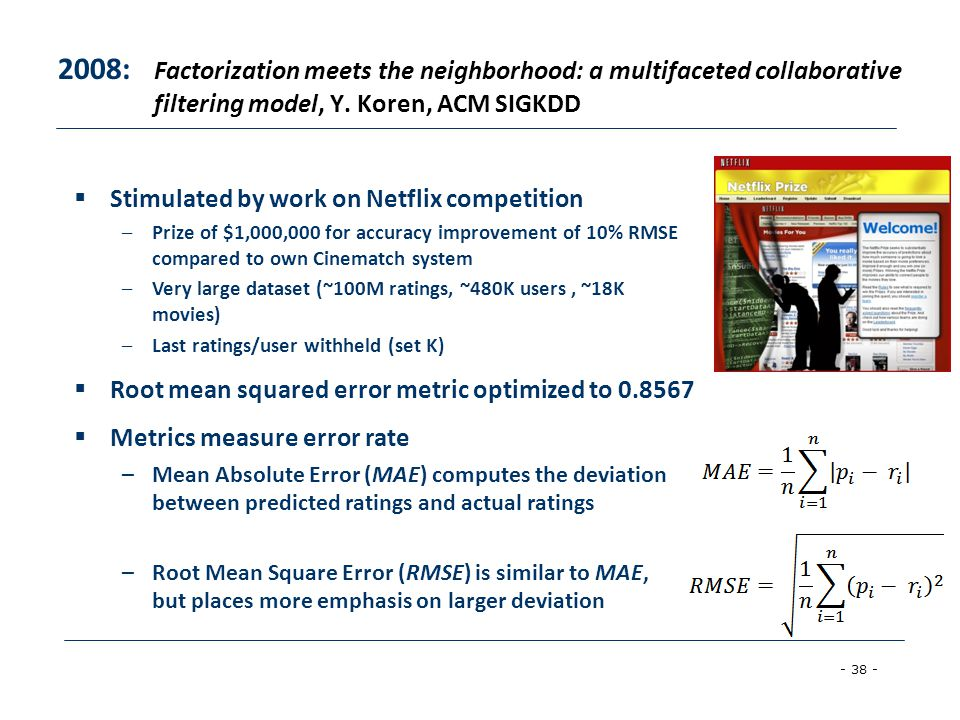 2008: Factorization meets the neighborhood: a multifaceted collaborative filtering model, Y. Koren, ACM SIGKDD