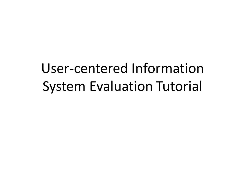 User-centered Information System Evaluation Tutorial