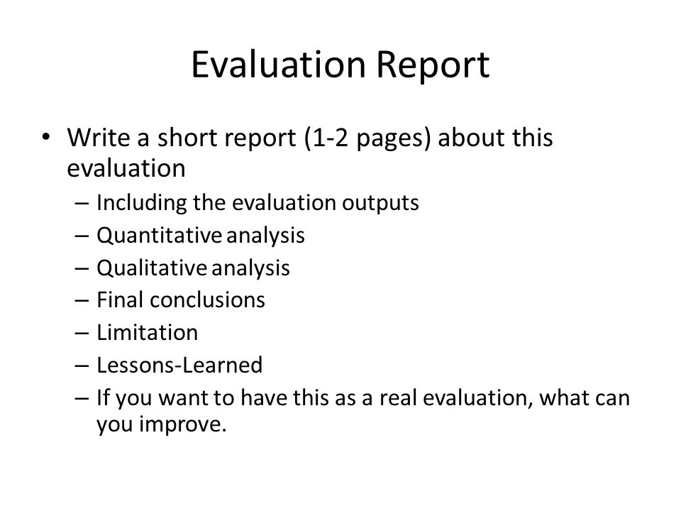 Evaluation Report Write a short report (1-2 pages) about this evaluation. Including the evaluation outputs.