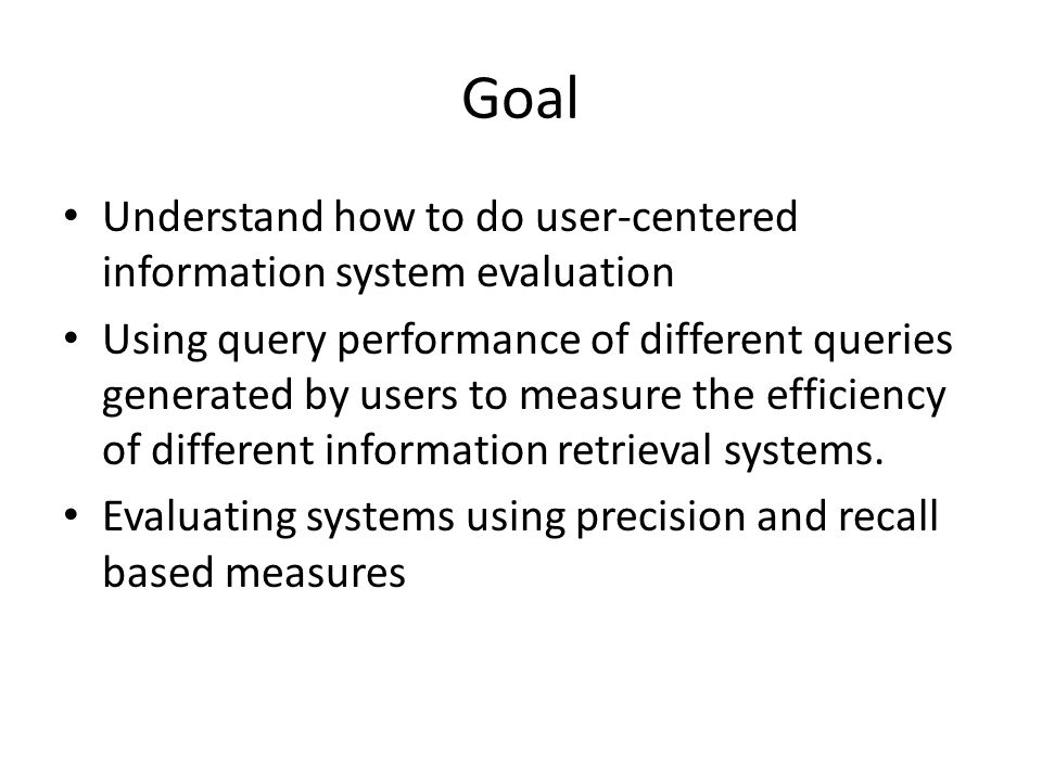 Goal Understand how to do user-centered information system evaluation