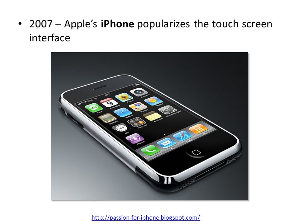 2007 – Apple's iPhone popularizes the touch screen interface
