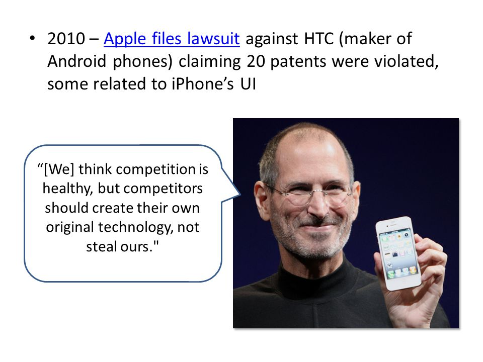 2010 – Apple files lawsuit against HTC (maker of Android phones) claiming 20 patents were violated, some related to iPhone's UI