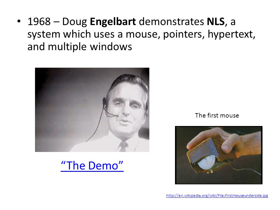 1968 – Doug Engelbart demonstrates NLS, a system which uses a mouse, pointers, hypertext, and multiple windows