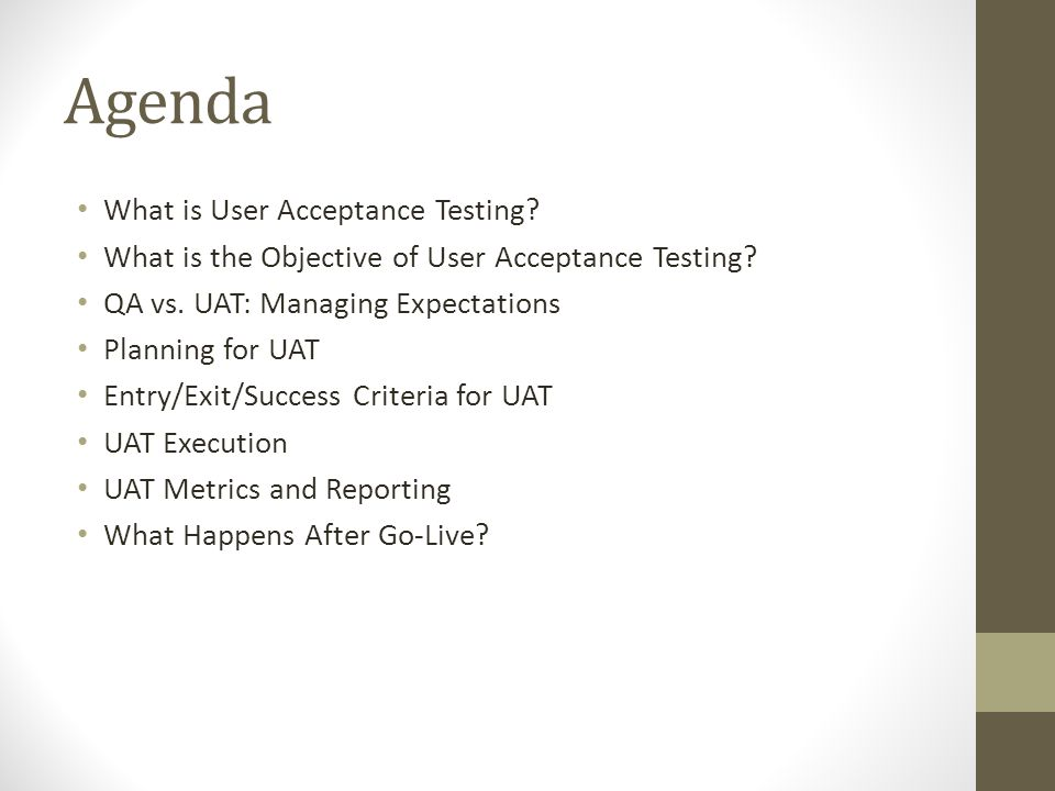 Agenda What is User Acceptance Testing