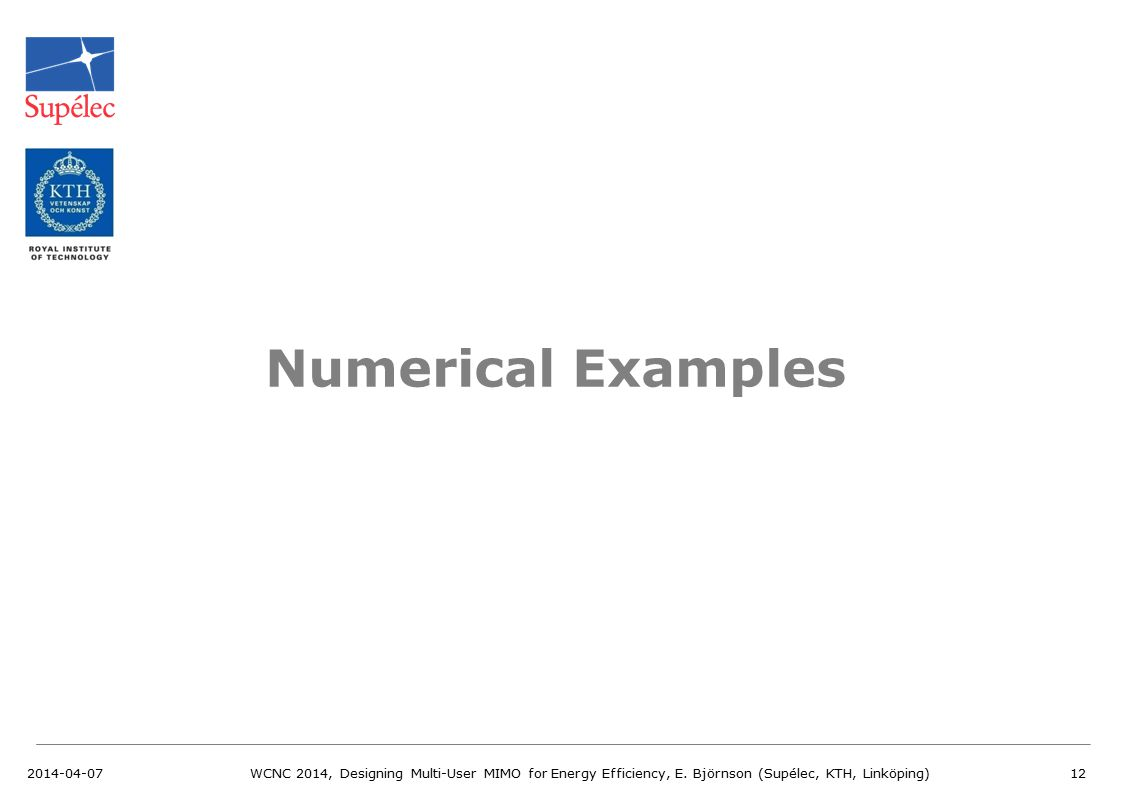 Numerical Examples 2014-04-07. WCNC 2014, Designing Multi-User MIMO for Energy Efficiency, E.