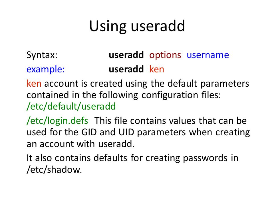 Using useradd Syntax: useradd options username example: useradd ken