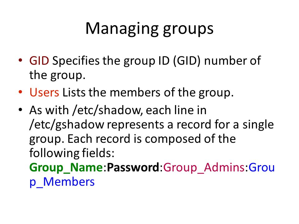 Managing groups GID Specifies the group ID (GID) number of the group.