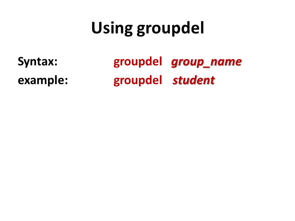 Using groupdel Syntax: groupdel group_name example: groupdel student