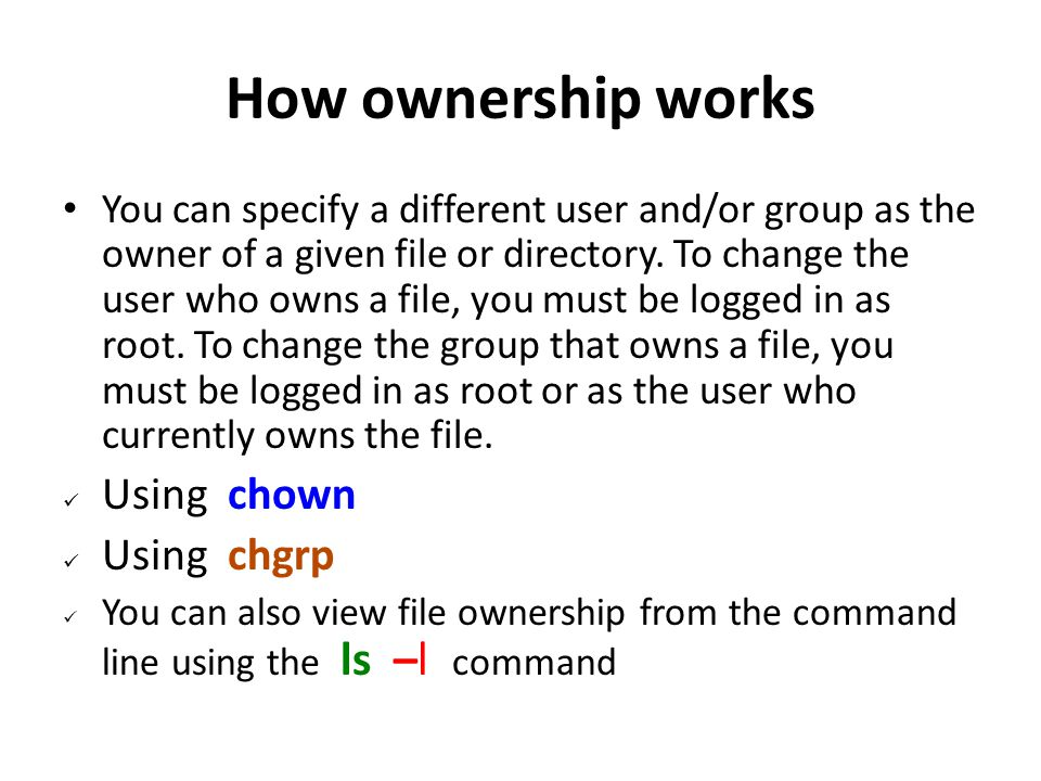 How ownership works Using chown Using chgrp