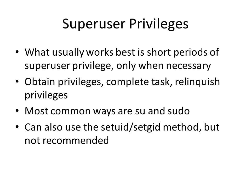 Superuser Privileges What usually works best is short periods of superuser privilege, only when necessary.
