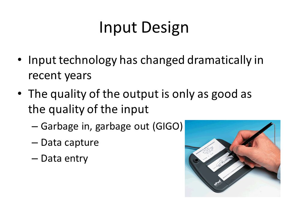 Input Design Input technology has changed dramatically in recent years