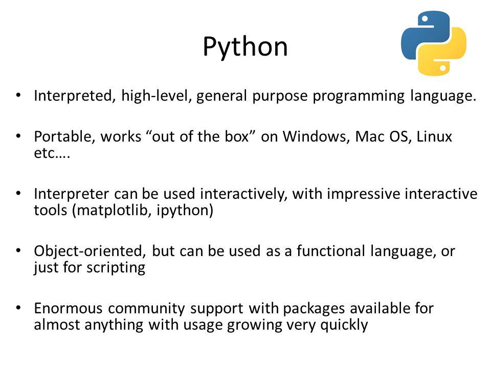 Python Interpreted, high-level, general purpose programming language.