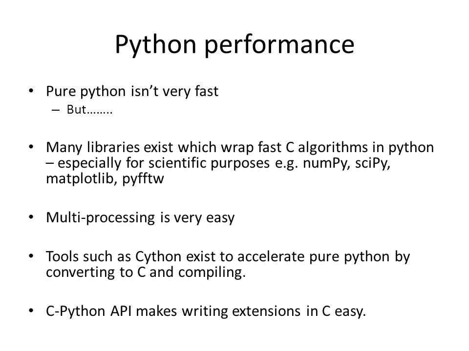 Python performance Pure python isn't very fast