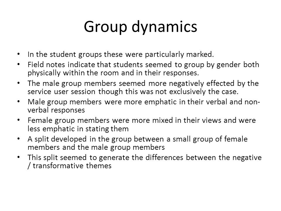 Group dynamics In the student groups these were particularly marked.