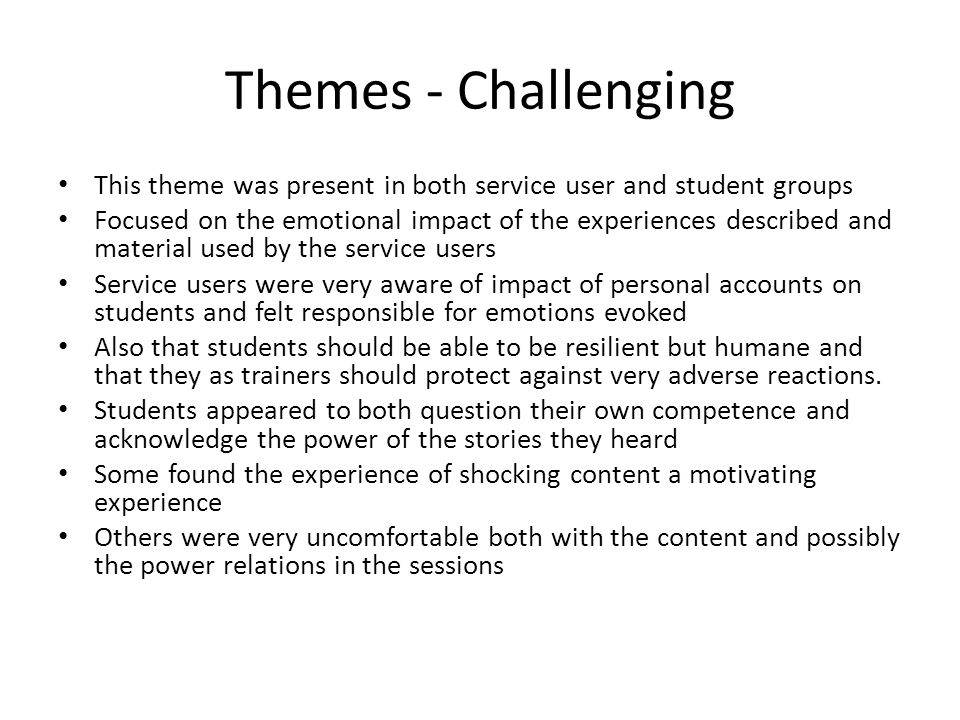 Themes - Challenging This theme was present in both service user and student groups.