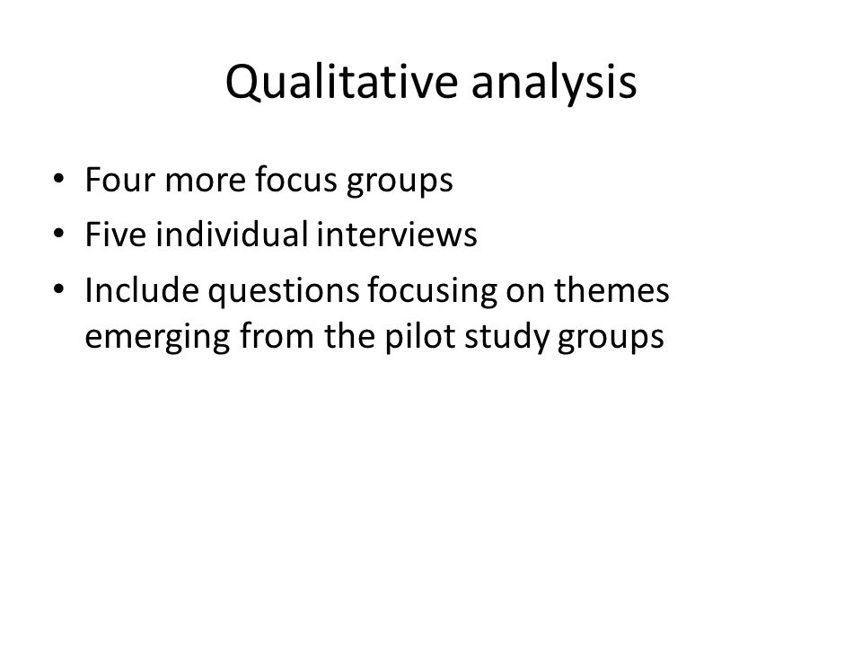 Qualitative analysis Four more focus groups Five individual interviews