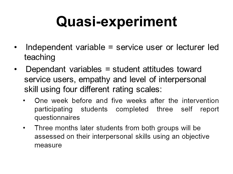 Quasi-experiment Independent variable = service user or lecturer led teaching.