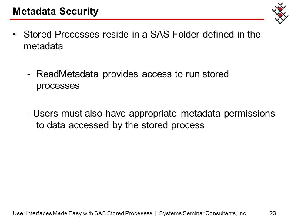 Metadata Security Stored Processes reside in a SAS Folder defined in the metadata. ReadMetadata provides access to run stored processes.