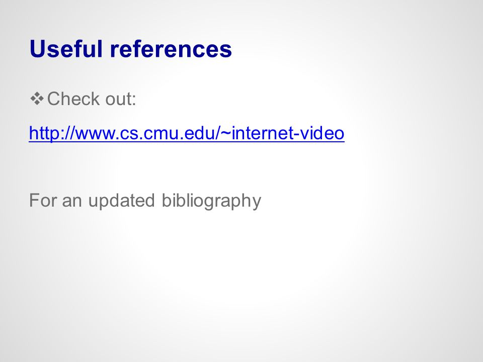 Useful references Check out: http://www.cs.cmu.edu/~internet-video
