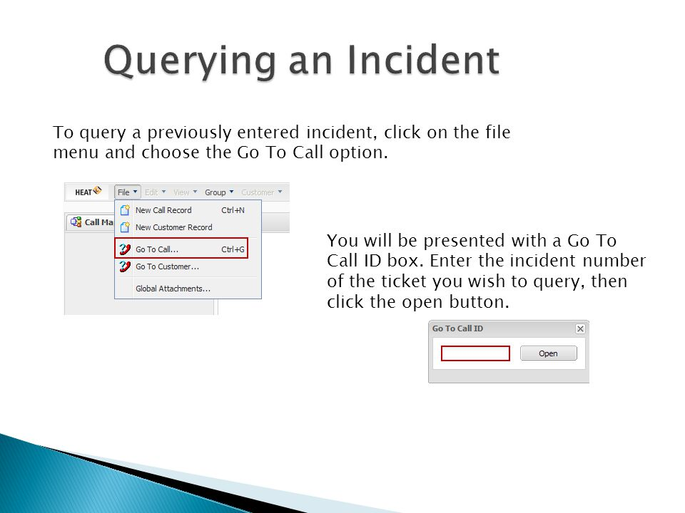 Querying an Incident To query a previously entered incident, click on the file menu and choose the Go To Call option.