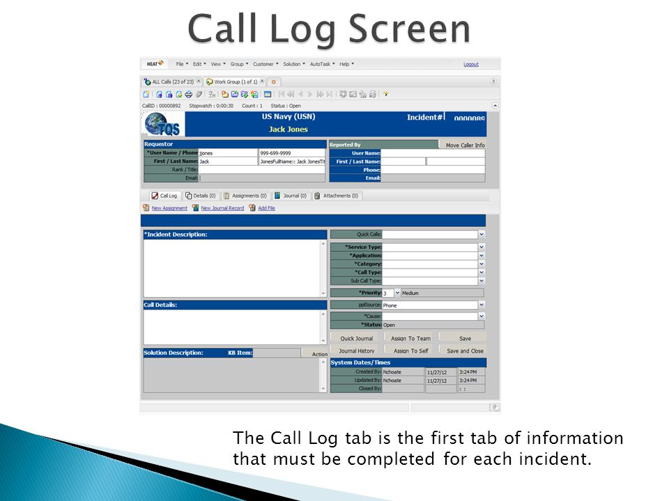 Call Log Screen The Call Log tab is the first tab of information that must be completed for each incident.