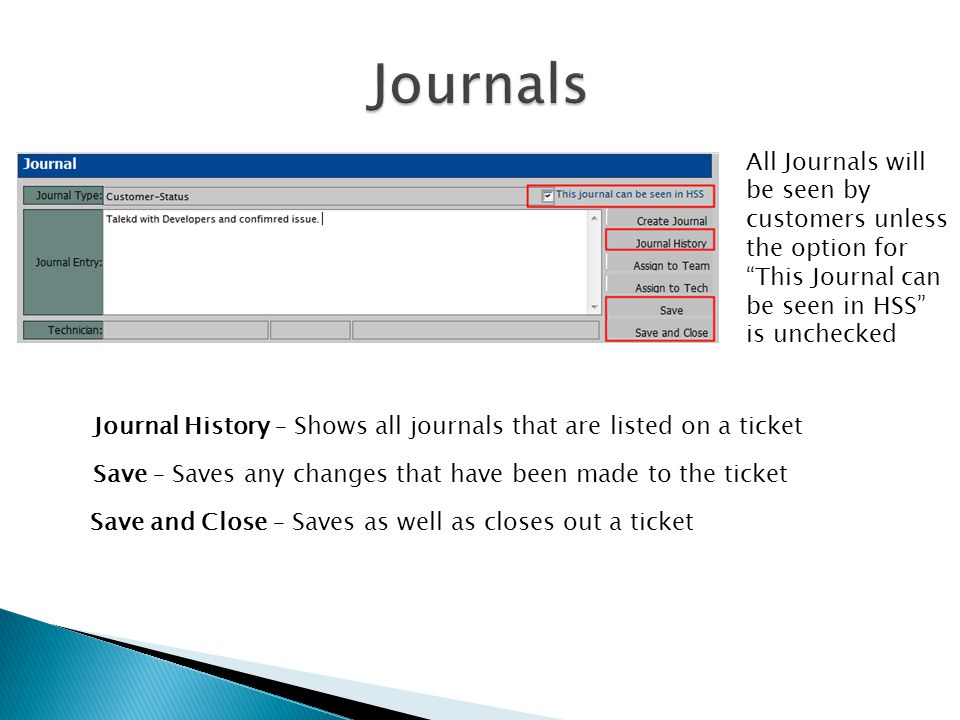 Journals All Journals will be seen by customers unless the option for This Journal can be seen in HSS is unchecked.