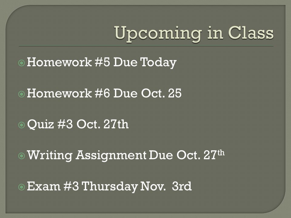 Upcoming in Class Homework #5 Due Today Homework #6 Due Oct. 25