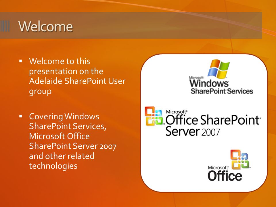 Welcome Welcome to this presentation on the Adelaide SharePoint User group.