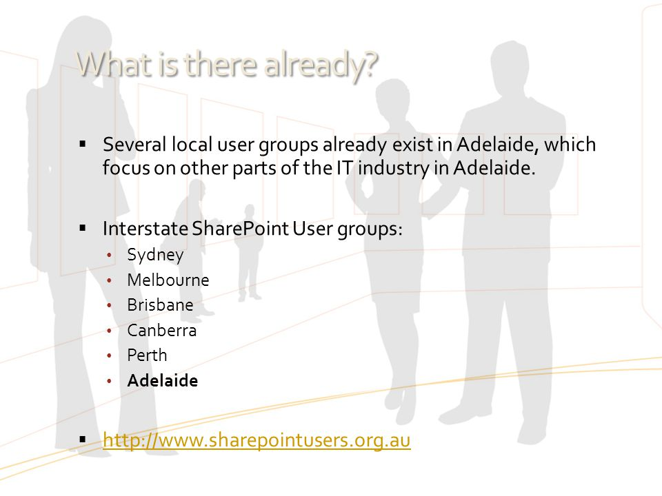 What is there already Several local user groups already exist in Adelaide, which focus on other parts of the IT industry in Adelaide.