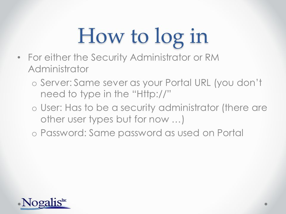How to log in For either the Security Administrator or RM Administrator.