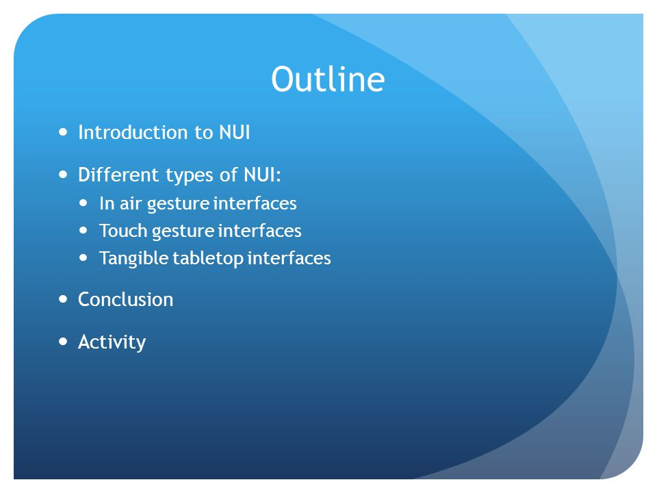 Outline Introduction to NUI Different types of NUI: Conclusion