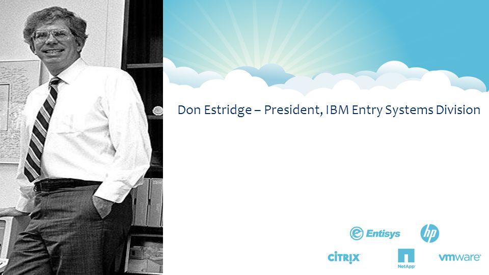 Don Estridge – President, IBM Entry Systems Division