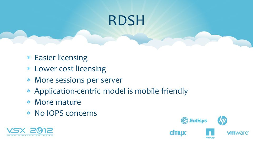 RDSH Easier licensing Lower cost licensing More sessions per server