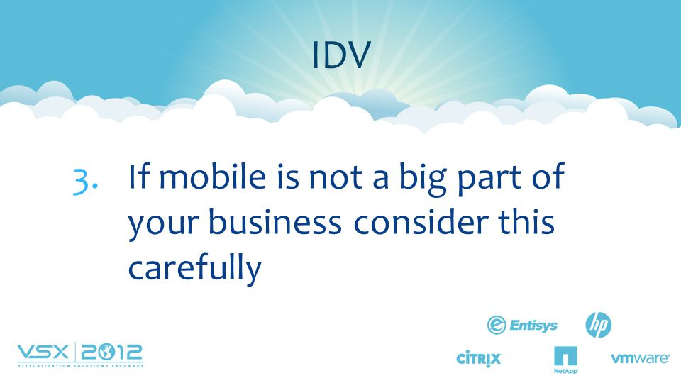 IDV If mobile is not a big part of your business consider this carefully