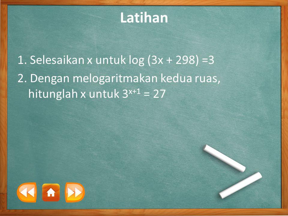 Latihan 1. Selesaikan x untuk log (3x + 298) =3