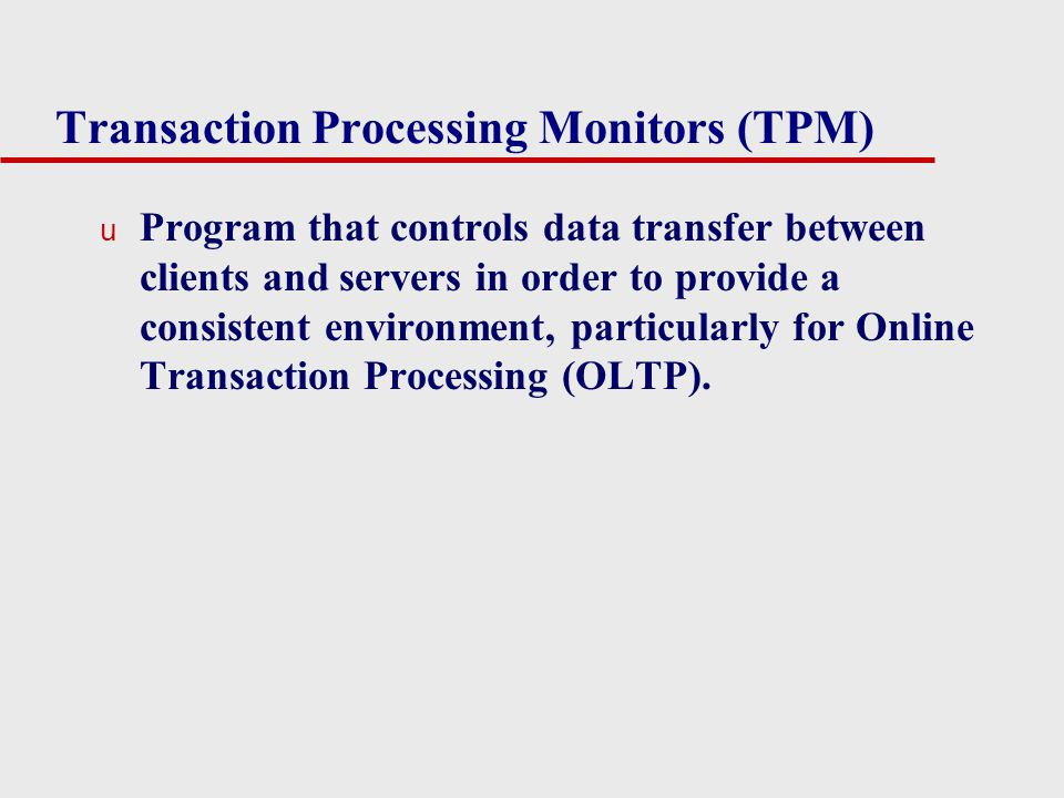 Transaction Processing Monitors (TPM)