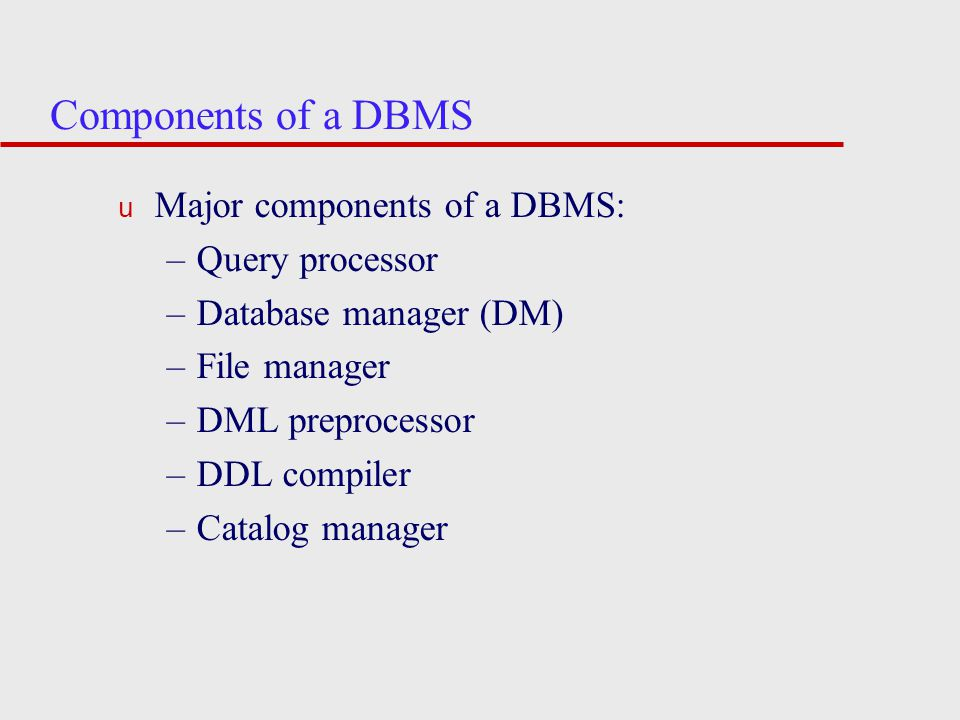 Components of a DBMS Major components of a DBMS: Query processor