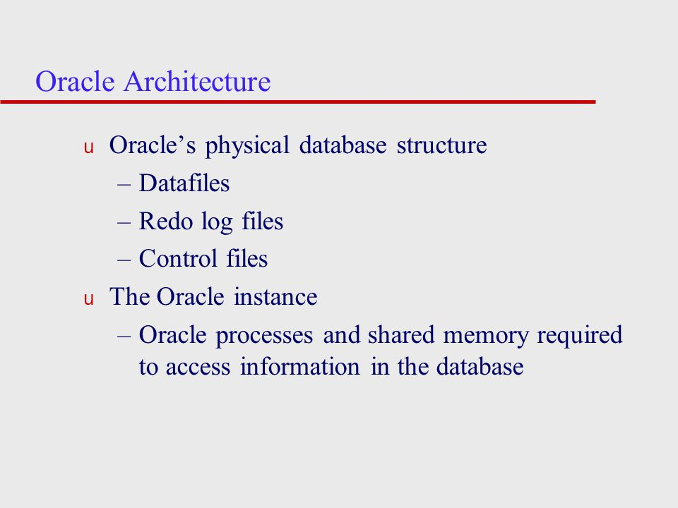 Oracle Architecture Oracle's physical database structure Datafiles