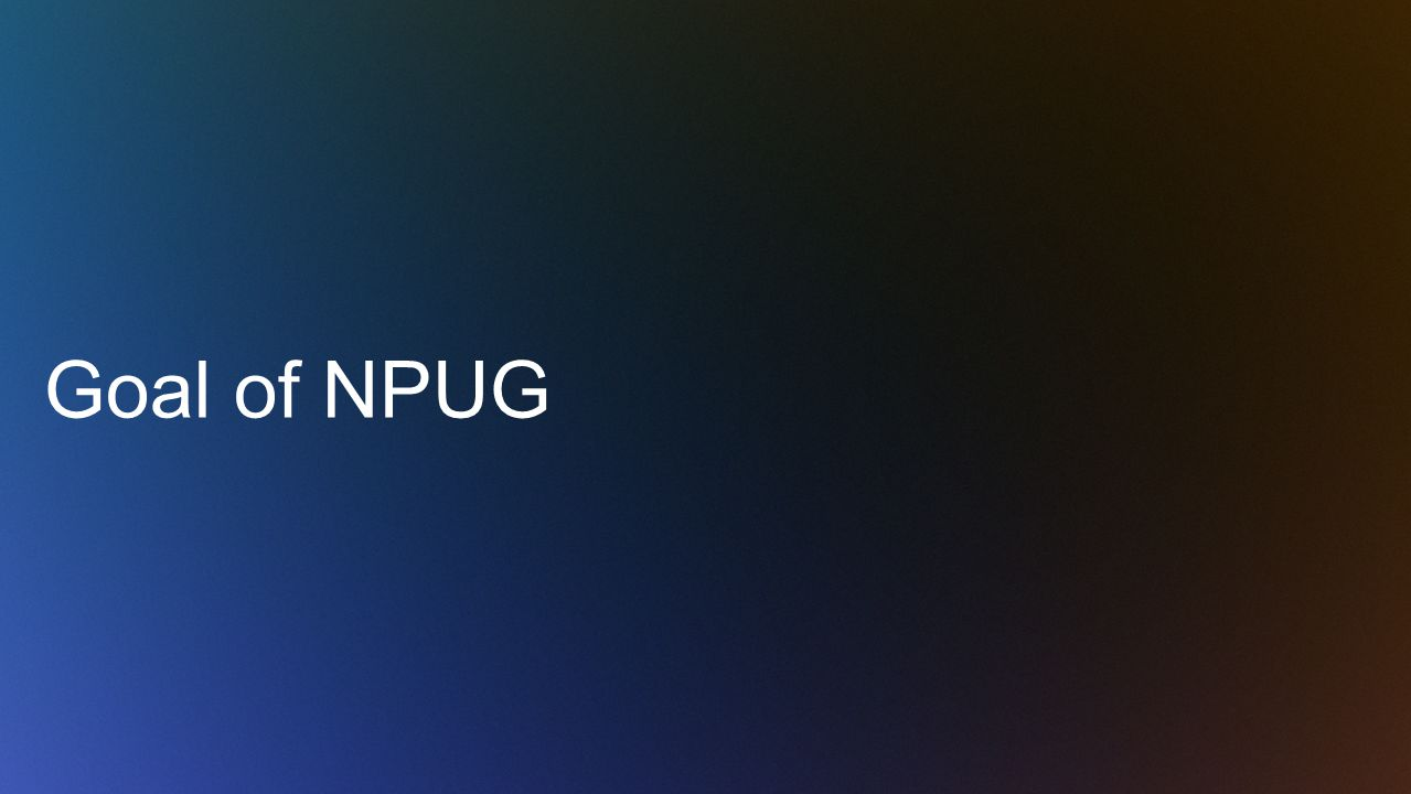 Goal of NPUG
