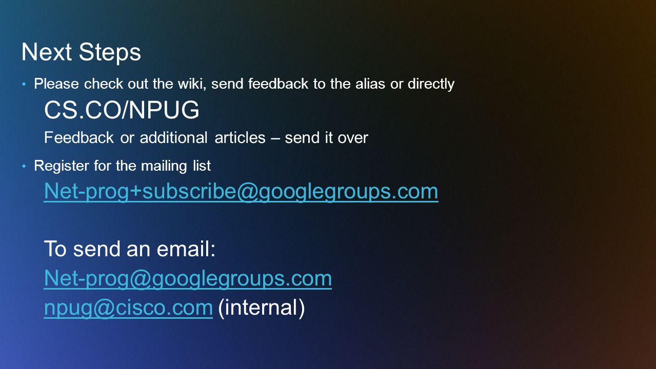 Next Steps CS.CO/NPUG Net-prog+subscribe@googlegroups.com