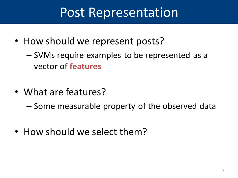 Post Representation How should we represent posts What are features