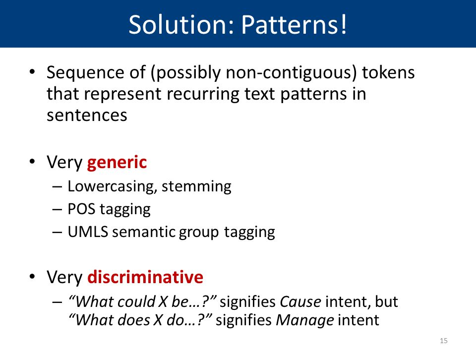 Solution: Patterns! Sequence of (possibly non-contiguous) tokens that represent recurring text patterns in sentences.