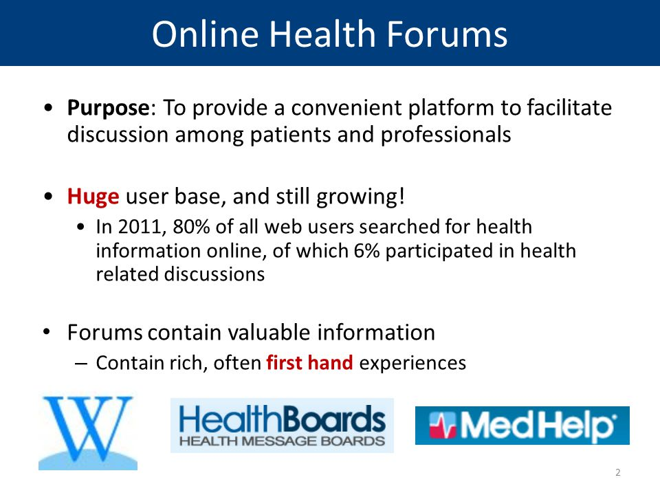 Online Health Forums Purpose: To provide a convenient platform to facilitate discussion among patients and professionals.