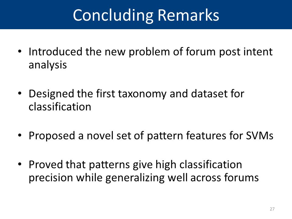 Concluding Remarks Introduced the new problem of forum post intent analysis. Designed the first taxonomy and dataset for classification.
