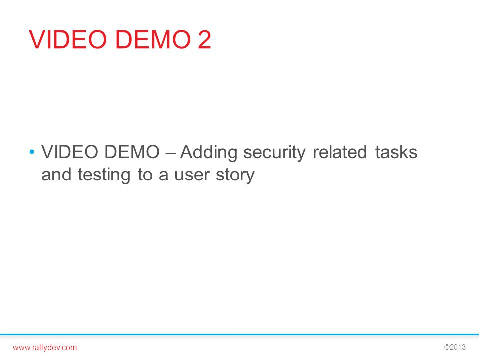 VIDEO DEMO 2 VIDEO DEMO – Adding security related tasks and testing to a user story